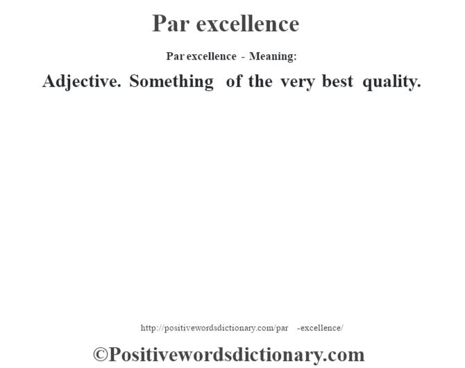 Par Excellence Definition Par Excellence Meaning Positive Words