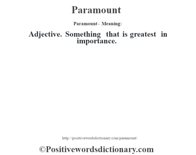 Paramount- Meaning: Adjective. Something that is greatest in importance.
