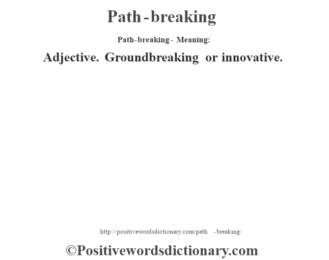 Path-breaking- Meaning: Adjective. Groundbreaking or innovative.