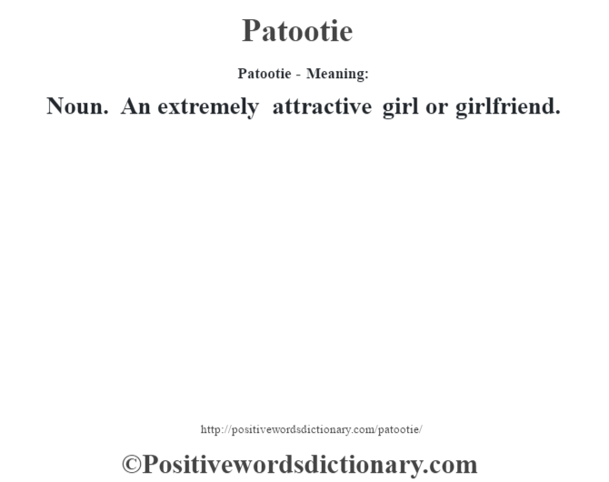 Patootie- Meaning: Noun. An extremely attractive girl or girlfriend.