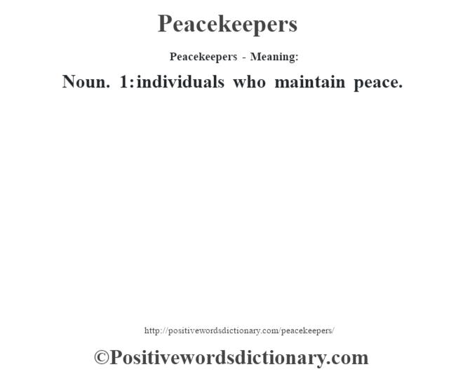 Peacekeepers- Meaning: Noun. 1: individuals who maintain peace.