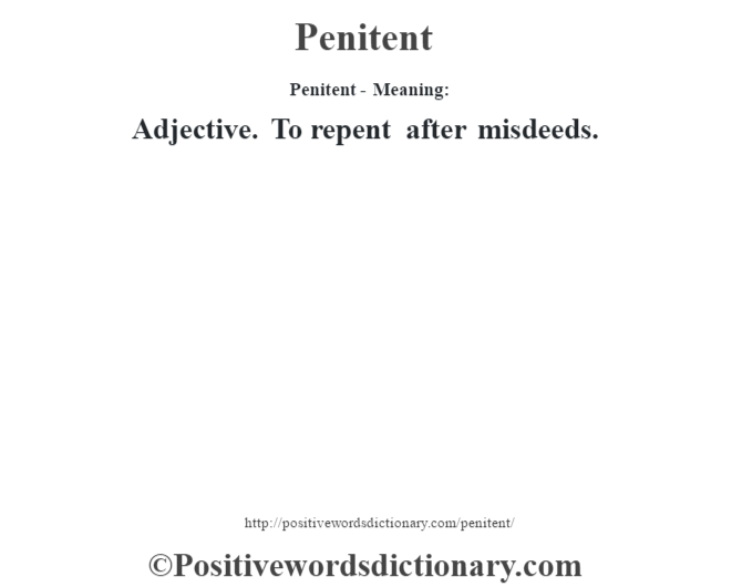 Penitent- Meaning: Adjective. To repent after misdeeds.