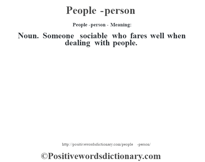 People-person- Meaning: Noun. Someone sociable who fares well when dealing with people.