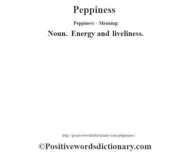 Peppiness- Meaning: Noun. Energy and liveliness.