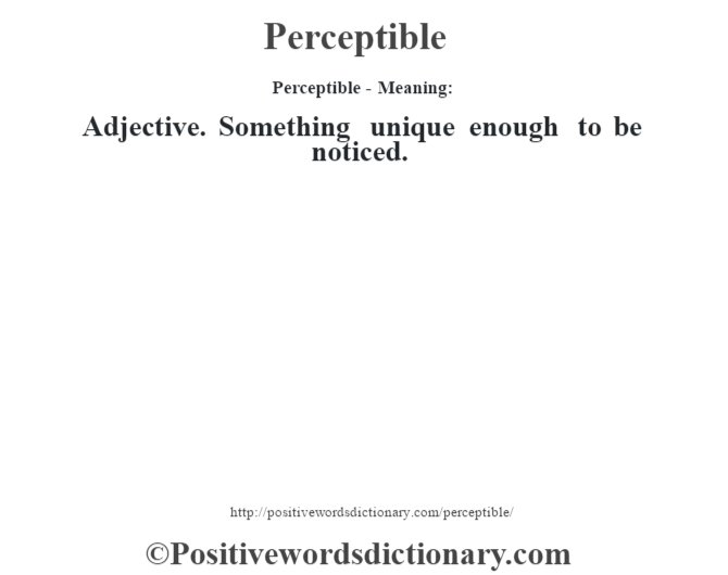 Perceptible- Meaning: Adjective. Something unique enough to be noticed.