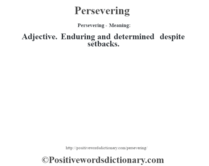 Persevering- Meaning: Adjective. Enduring and determined despite setbacks.