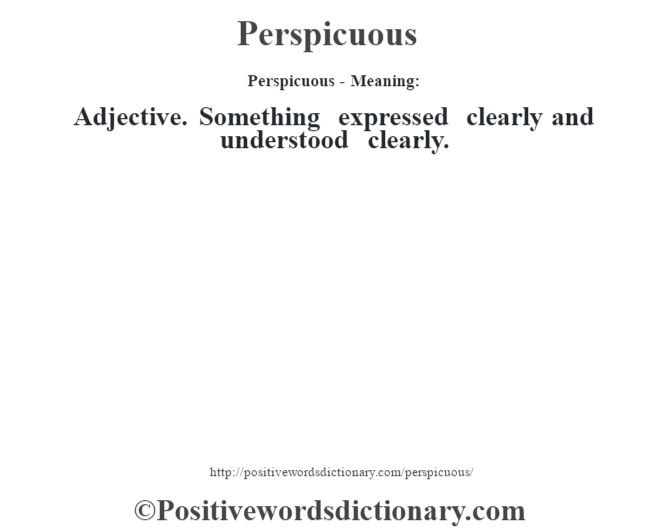 Perspicuous- Meaning: Adjective. Something expressed clearly and understood clearly.