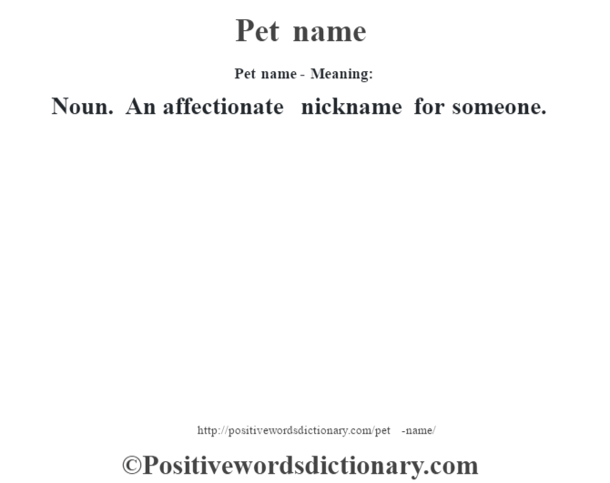 Pet name- Meaning: Noun. An affectionate nickname for someone.