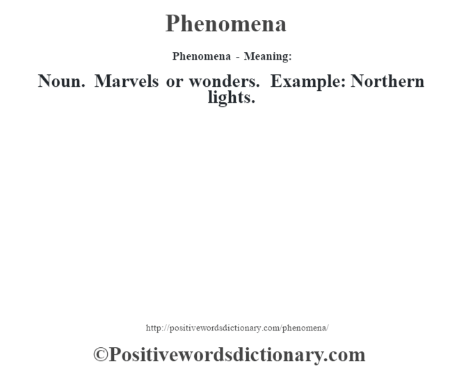 Phenomena- Meaning: Noun. Marvels or wonders. Example: Northern lights.