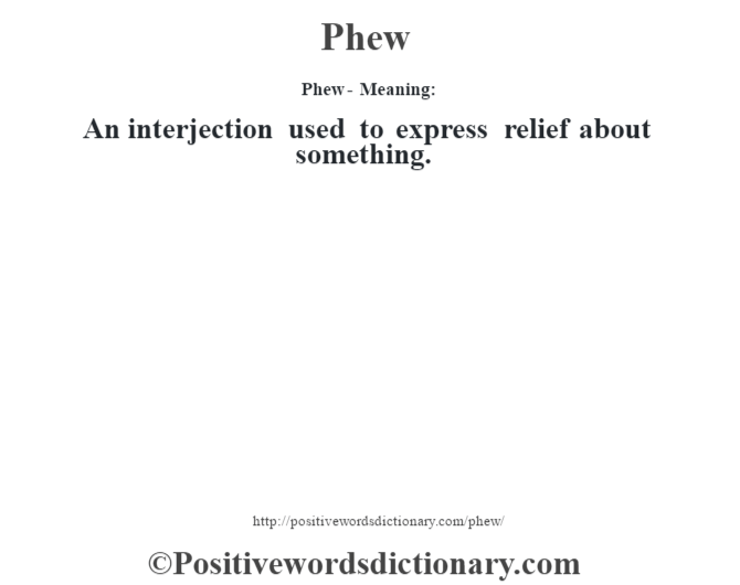 Phew- Meaning: An interjection used to express relief about something.