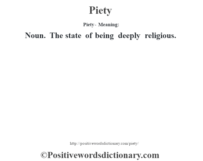Piety- Meaning: Noun. The state of being deeply religious.