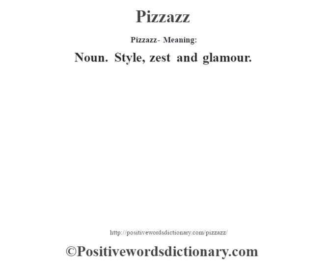 Pizzazz- Meaning: Noun. Style, zest and glamour.