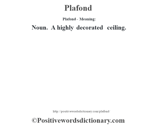 Plafond- Meaning: Noun. A highly decorated ceiling.