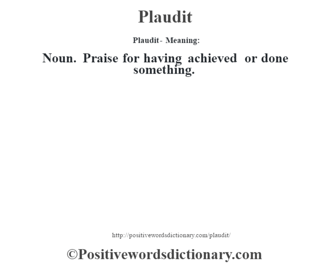 Plaudit- Meaning: Noun. Praise for having achieved or done something.