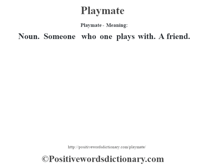 Playmate- Meaning: Noun. Someone who one plays with. A friend.