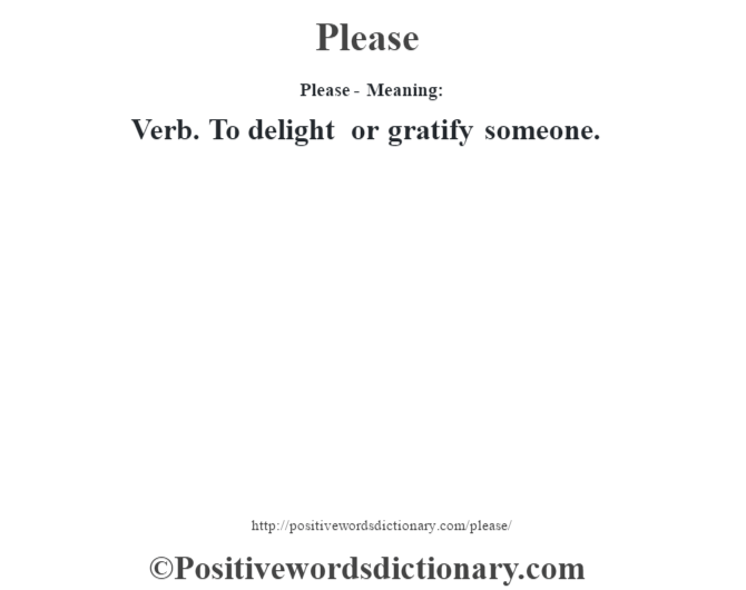 Please- Meaning: Verb. To delight or gratify someone.