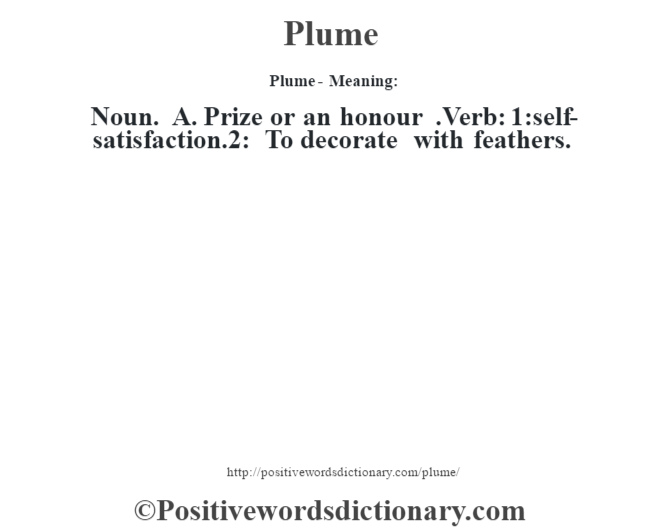 Plume- Meaning: Noun. A. Prize or an honour .Verb: 1:self-satisfaction.2: To decorate with feathers.