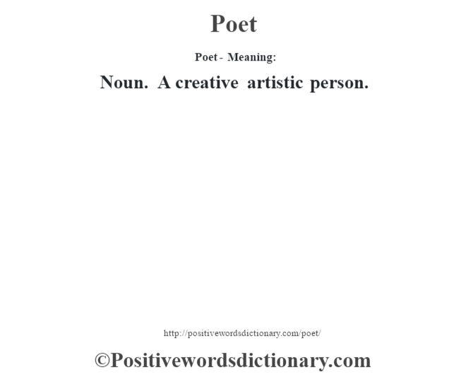 Poet- Meaning: Noun. A creative artistic person.