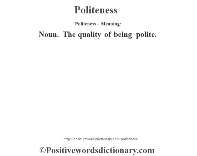 Politeness- Meaning: Noun. The quality of being polite.