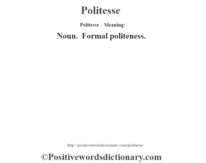 Politesse- Meaning: Noun. Formal politeness.