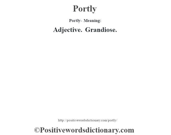Portly- Meaning: Adjective. Grandiose.
