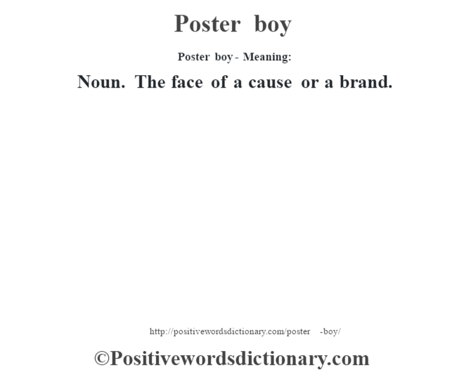 Poster boy- Meaning: Noun. The face of a cause or a brand.