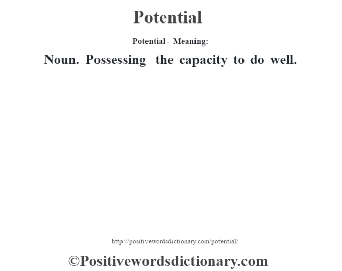 Potential- Meaning: Noun. Possessing the capacity to do well.