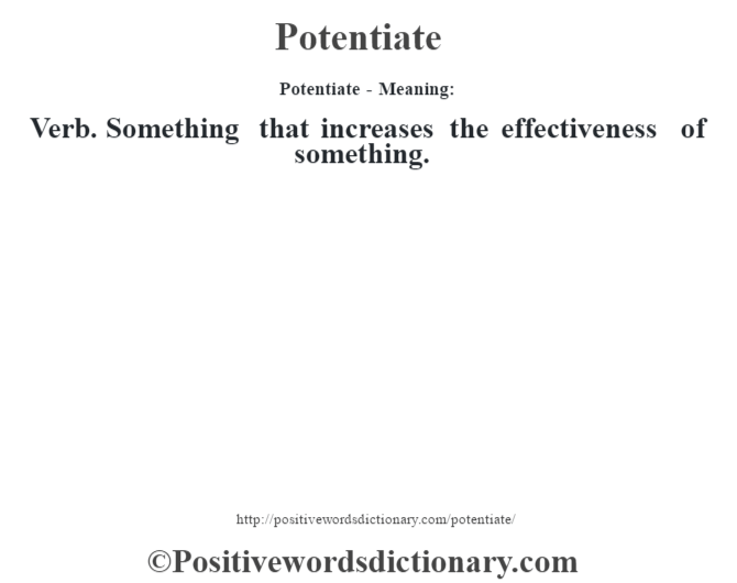 Potentiate- Meaning: Verb. Something that increases the effectiveness of something.
