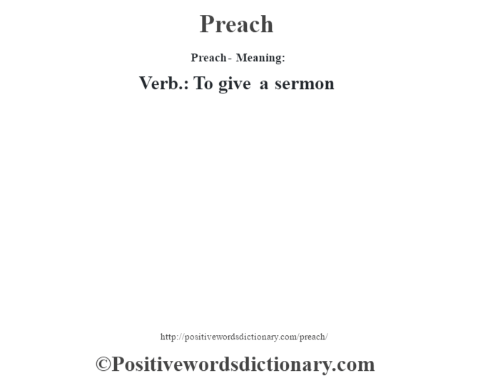 Preach- Meaning: Verb.: To give a sermon