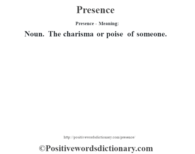 Presence- Meaning: Noun. The charisma or poise of someone.