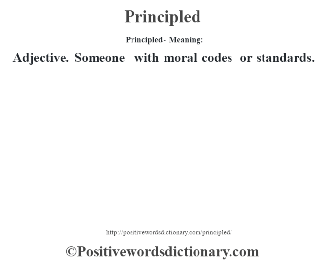 Principled- Meaning: Adjective. Someone with moral codes or standards.