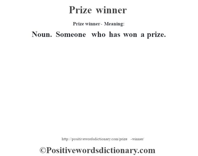 Prize winner- Meaning: Noun. Someone who has won a prize.