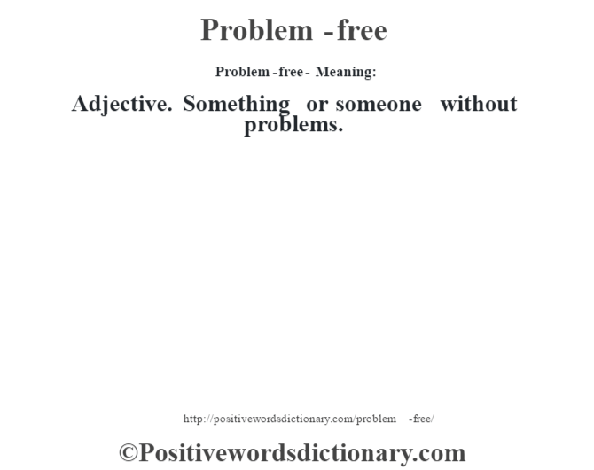 Problem-free- Meaning: Adjective. Something or someone without problems.