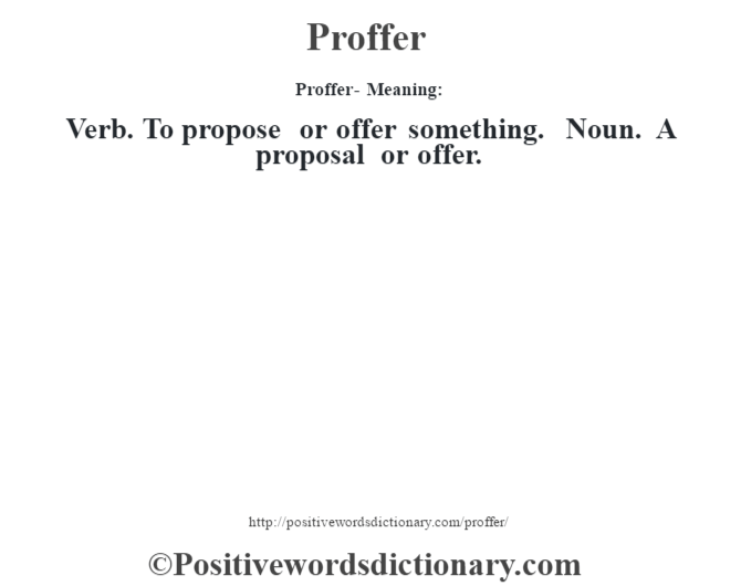 Proffer- Meaning: Verb. To propose or offer something. Noun. A proposal or offer.