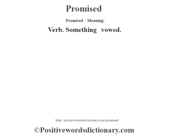 Promised- Meaning: Verb. Something vowed.