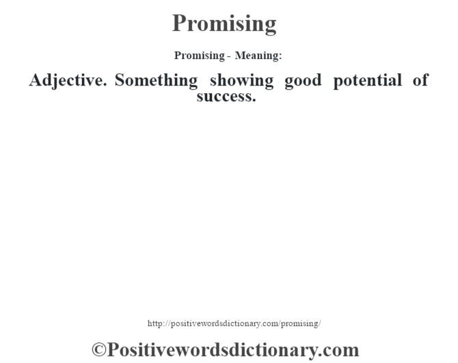 Promising- Meaning: Adjective. Something showing good potential of success.
