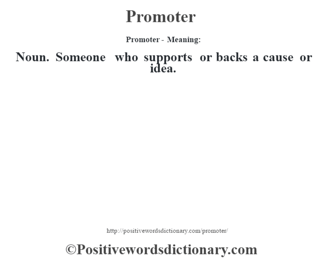 Promoter- Meaning: Noun. Someone who supports or backs a cause or idea.