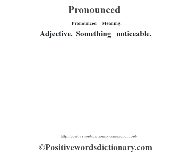 Pronounced- Meaning: Adjective. Something noticeable.