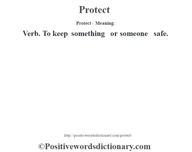 Protect- Meaning: Verb. To keep something or someone safe.