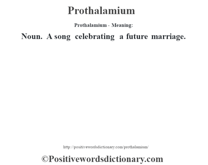Prothalamium- Meaning: Noun. A song celebrating a future marriage.