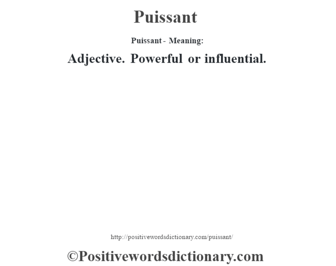 Puissant- Meaning: Adjective. Powerful or influential.