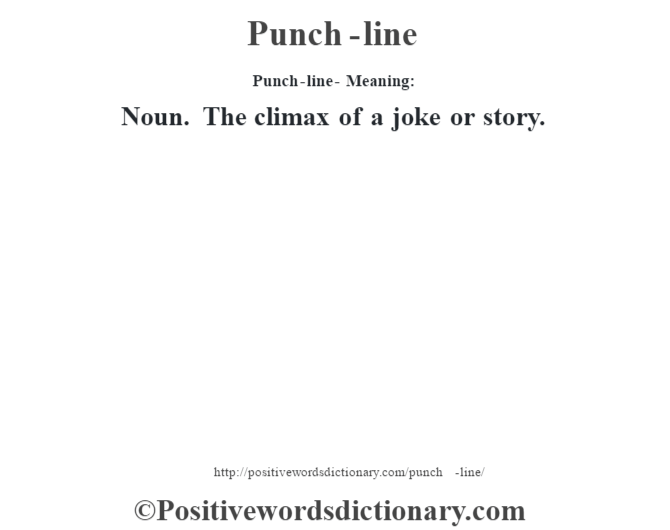 Punch-line- Meaning: Noun. The climax of a joke or story.