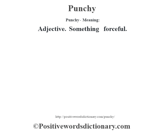 Punchy- Meaning: Adjective. Something forceful.