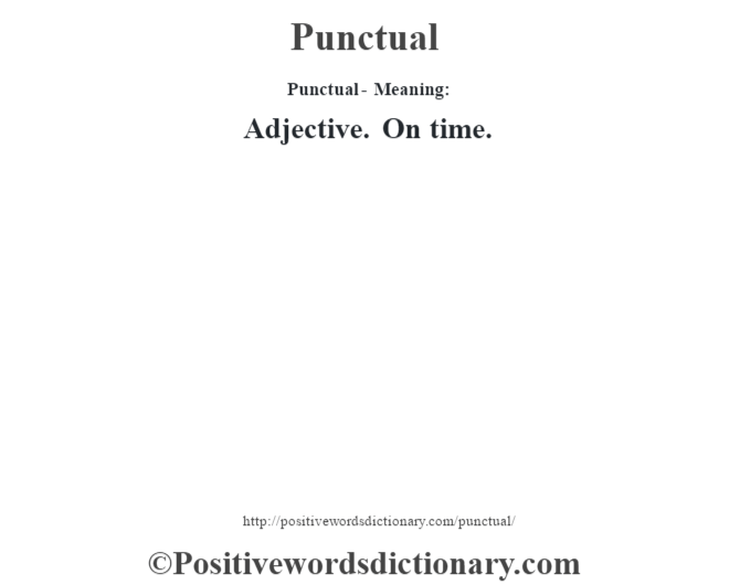 Punctual- Meaning: Adjective. On time.