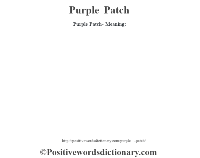 Purple Patch- Meaning: