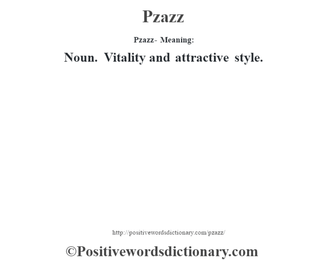 Pzazz- Meaning: Noun. Vitality and attractive style.