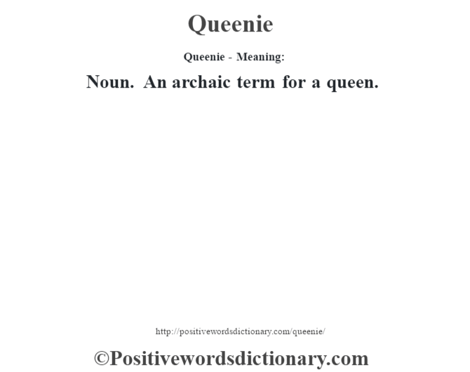 Queenie- Meaning: Noun.  An archaic term for a queen.