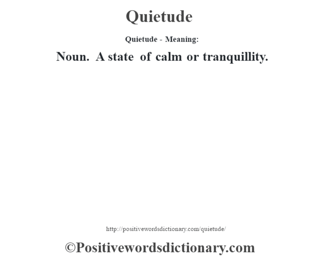 Quietude- Meaning: Noun. A state of calm or tranquillity.