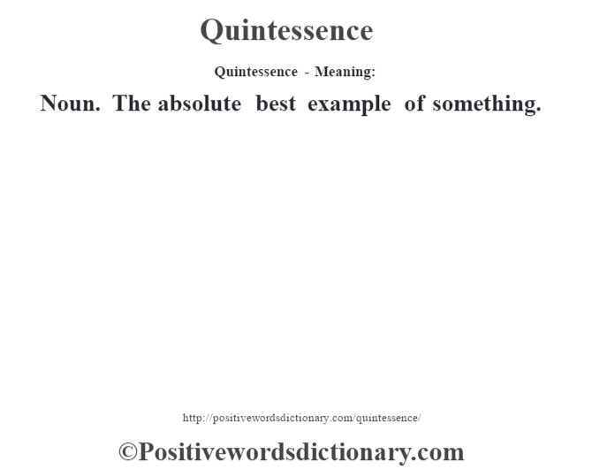 Quintessence- Meaning: Noun. The absolute best example of something.