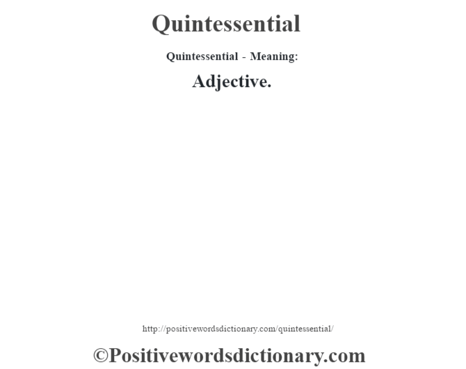 Quintessential- Meaning: Adjective.
